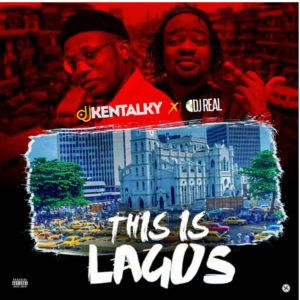 [Mixtape] DJ Kentalky & DJ Real – This Is Lagos Mix