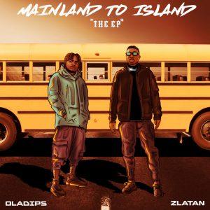 [FULL EP]: Oladips Ft. Zlatan – Mainland To Island